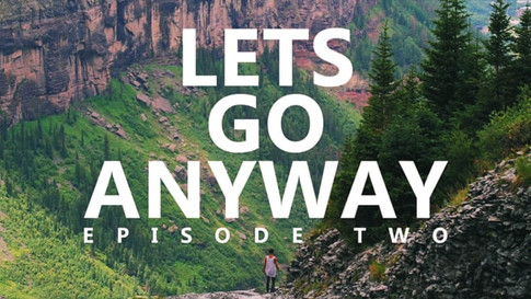LETS GO ANYWAY - EPISODE 2