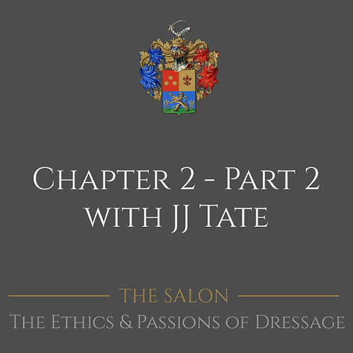 The Ethics & Passions of Dressage Chapter 2 - Part 2 with JJ Tate
