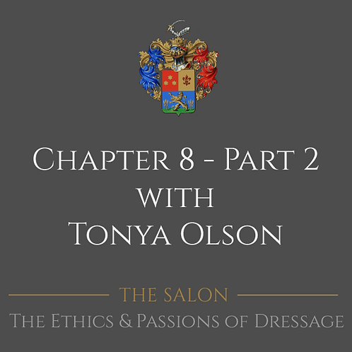 The Ethics & Passions of Dressage Chapter 8 - Part 2 with Tonya Olson