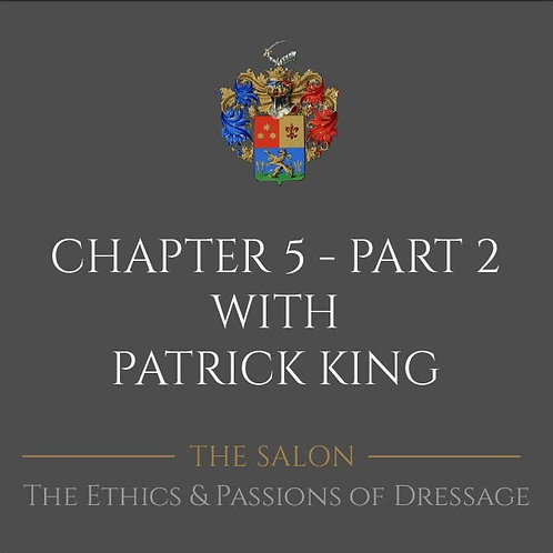The Ethics & Passions of Dressage Ch 5 Part 2 with Patrick King