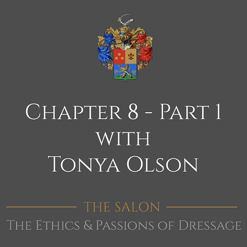 The Ethics & Passions of Dressage Chapter 8 - Part 1 with Tonya Olson