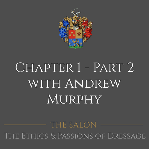 The Ethics & Passions of Dressage Chapter 1 - Part 2 with Andrew Murphy