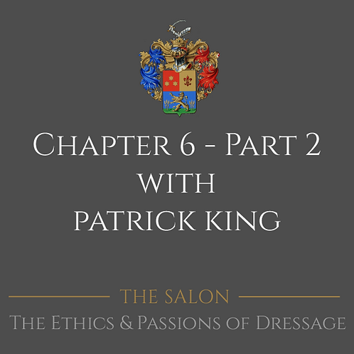 The Ethics & Passions of Dressage Chapter 6 Part 2 with Patrick King
