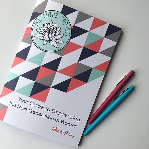 The Lotus Project: Your Guide to Empowering the Next Generation of Women