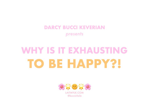 Why is is Exhausting to be Happy?!
