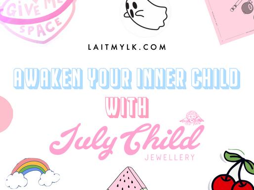 awaken YOUR INNER CHILD WITH JULY CHILD JEWELLERY