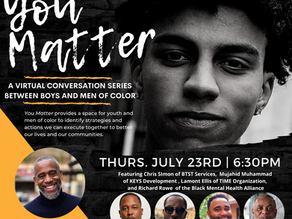 You Matter: A Conversation Series Between Boys and Men of Color - July 23, 2020