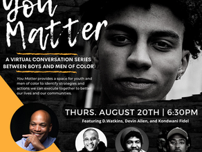 You Matter: A Conversation Series Between Boys and Men of Color - August 20, 2020