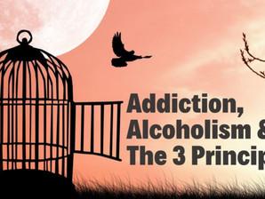 Addiction, Alcoholism & The 3 Principles