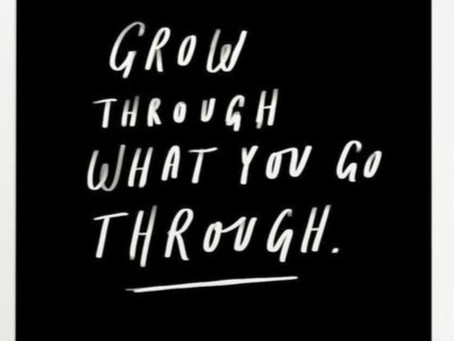 """""""Growing Through,with what you go through."""""""