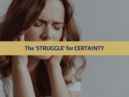 The 'STRUGGLE' for CERTAINTY