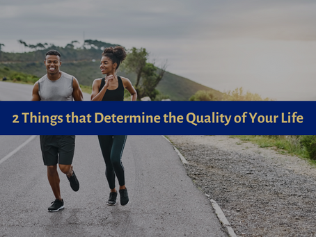 2 Things that Determine the Quality of Your Life