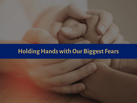 Holding Hands with Our Biggest Fears