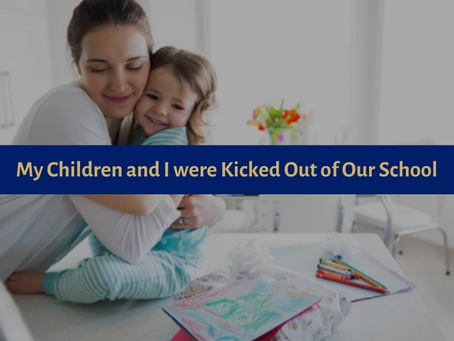 My Children and I were Kicked Out of Our School