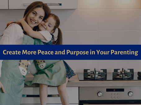 Two Powerful Ways to Create More Peace and Purpose in Your Parenting