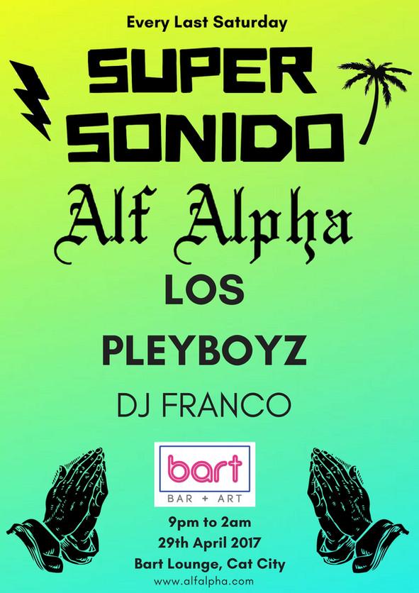 Super Sonido Saturday April 29th Alf Alpha w/ Los Pleyboyz & DJ Franco