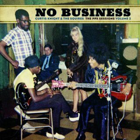 Curtis Knight & The Squires  No Business: The PPX Sessions vol. 2