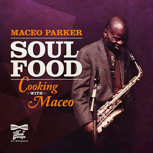 Maceo Parker - Soul Food Cooking With Maceo