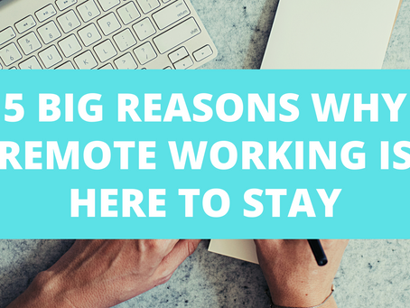 5 Big Reasons Why Remote Working Is Here To Stay