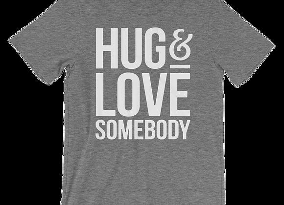 'Hug Somebody  Love Somebody Tee'