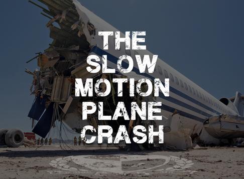 The Slow Motion Plane Crash
