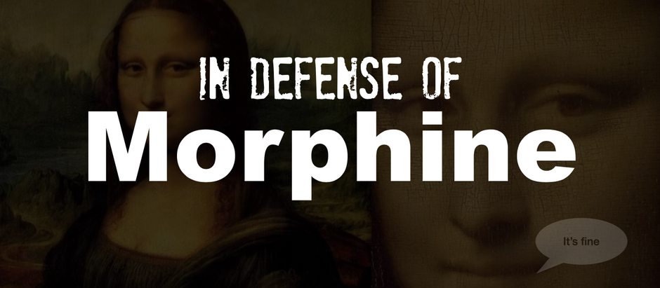 In Defense of Morphine (Part 1)