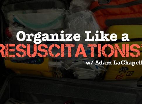 Organize Like a Resuscitationist