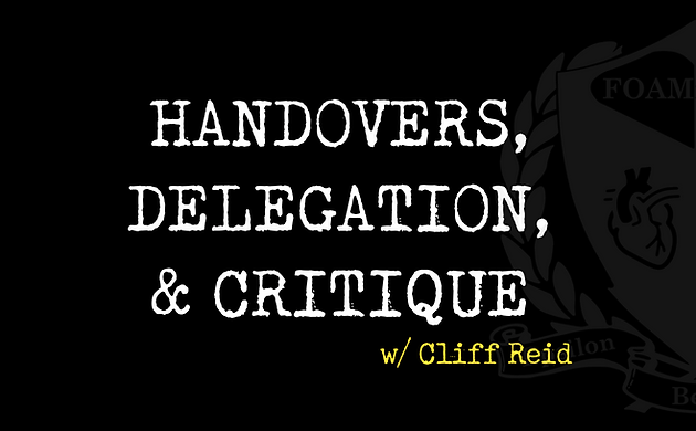 Podcast 82 - Handovers, Delegation, and Critique w/ Cliff Reid