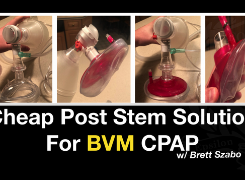 Cheap Post Stem Solution For BVM CPAP - Guest Blog w/ Brett Szabo