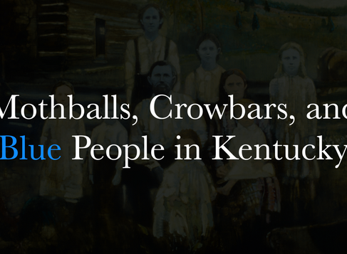 Mothballs,Crowbars, and Blue People in Kentucky