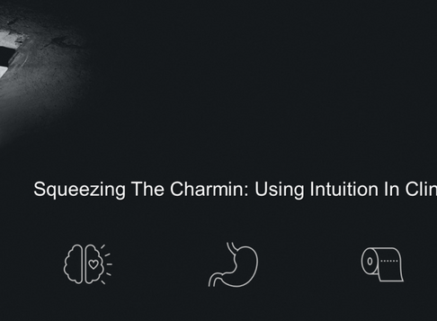 Squeezing The Charmin: Using Intuition in Clinical Judgment
