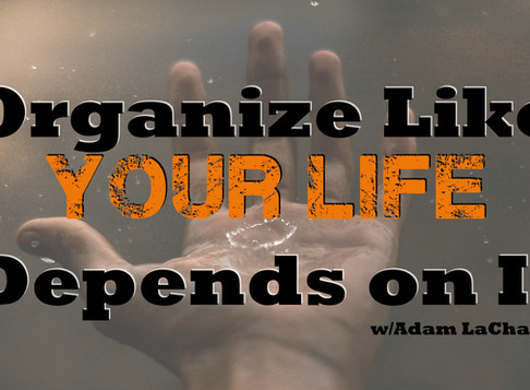 Organize Like Your Life Depends on It
