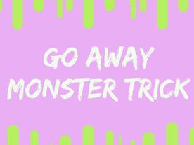 Pop of Knowledge: Go Away Monster!