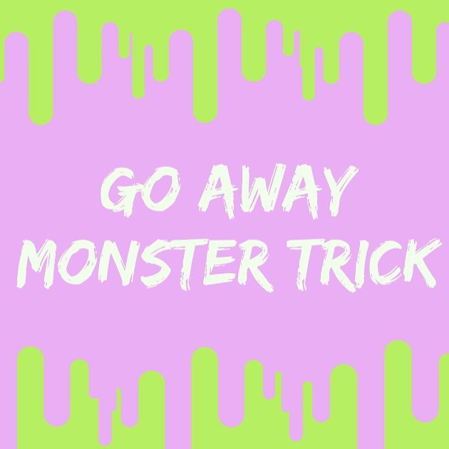 Pop of Knowledge: Go Away Monster!
