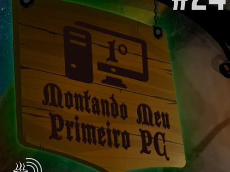 Montando Meu Primeiro PC | Café na Taverna #24