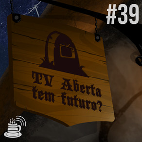 TV Aberta tem futuro? | Café na Taverna #39