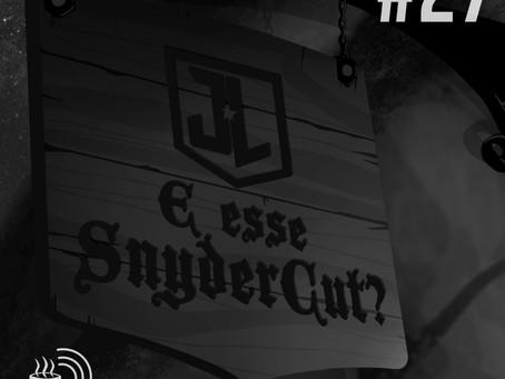 E esse Snydercut? | Café na Taverna #27