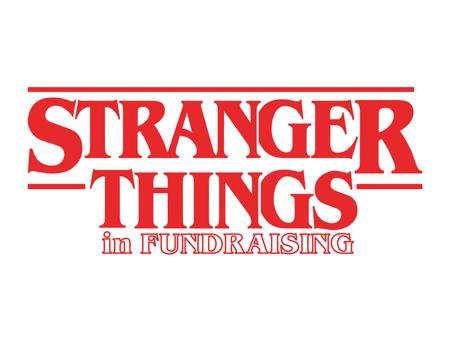 Stranger Things in Fundraising