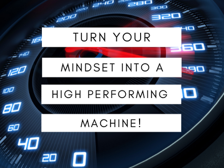 Turn Your Mindset Into A High Performing Machine