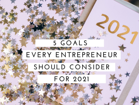 5 Goals Every Entrepreneur Should Consider for 2021