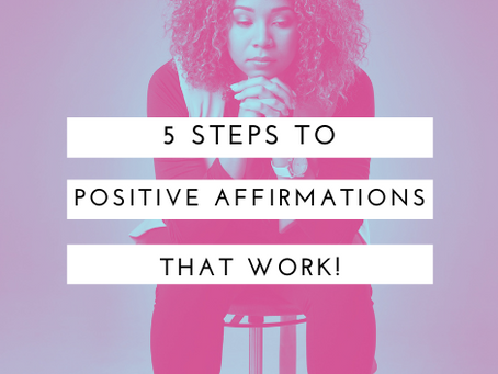 5 Steps to Positive Affirmations That Work!