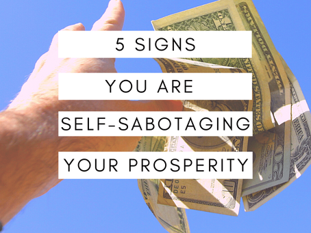 5 Signs You Are Self-Sabotaging Your Prosperity