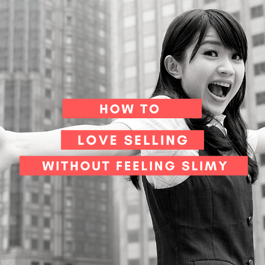 How to Love Selling Without Feeling Slimy