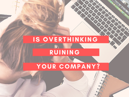 Is Overthinking Ruining Your Company?