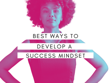 Best Ways to Develop a Success-Oriented Mindset