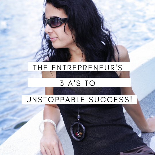 The Entrepreneur's 3 A's to Success