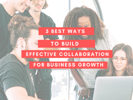 5 Best Ways to Build Effective Collaboration for Business Growth