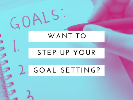 Want to Step Up Your GOAL SETTING? You Need to Read This First