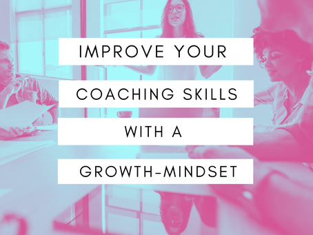 5 Best Ways to Improve Your Coaching Skills with a Growth Mindset