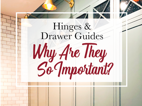 Hinges & Drawer Guides - Why Are They SO Important?